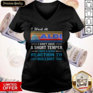I Work At ALDI I Don't Have A Short Temper I Have A Quick Reaction To Bullshit Vintage V-neck