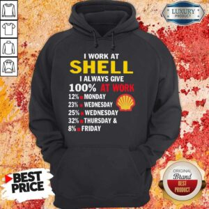I Work At Shell I Always Give 100 At Work Hoodie