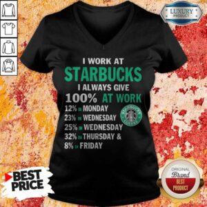 I Work At Starbucks I Always Give 100 At Work V-neck