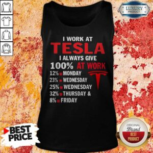 I Work At Tesla I Always Give 100 At Work Tank Top