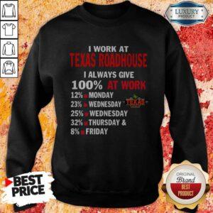 I Work At Texas Roadhouse I Always Give 100 At Work Sweatshirt