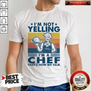 I'm Not Yelling I'm A Chef That's How We Talk Vintage Shirt