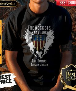 Independence Day And The Rockets Red Glare The Bombs Bursting In Air Shirt
