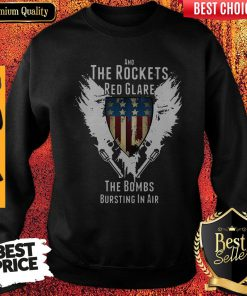 Independence Day And The Rockets Red Glare The Bombs Bursting In Air Sweatshirt