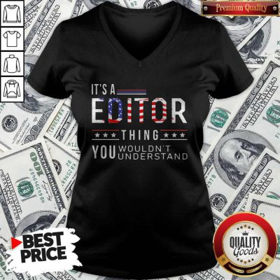 Independence Day Its A Editor Thing You Wouldnt Understand V-neck