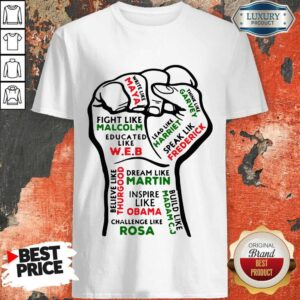 Inspiring Black Leaders Fist Inspire Like Obama Challenge Like Rosa Shirt