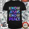 Know Jesus Know Peace Shirt
