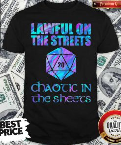 Lawful On The Streets Chaotic In The Sheets Shirt