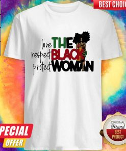 Love Respect Protect The Black Woman Shirt