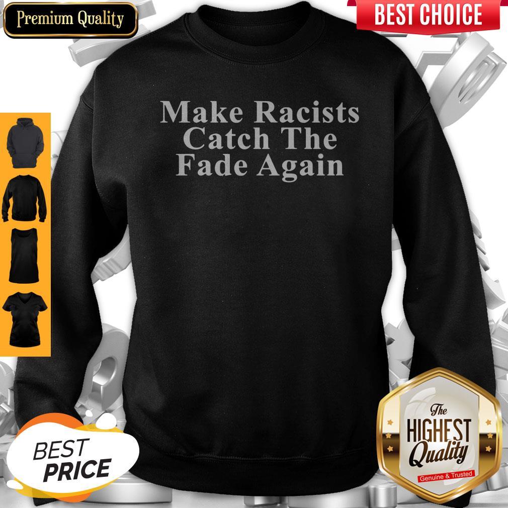 Make Racists Catch The Fade Again Sweatshirt