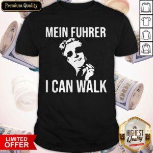 Mein Fuhrer I Can Walk Shirt
