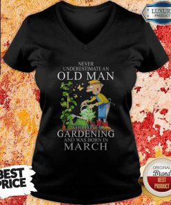 Never Underestimate An Old Man Who Loves Gardening And Was Born In March V-neck