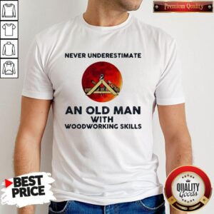 Never Underestimate An Old Man With Woodworking Skills Sunset Shirt