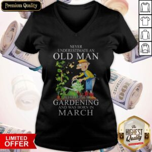 Never Underestimate Old Man Who Loves Gardening And Was Born In March V-neck