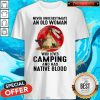 Never Underestimate Old Woman Who Loves Camping And Has Native Blood Shirt