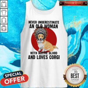 Never Underestimate Old Woman With Native Blood And Loves Corgi Tank Top