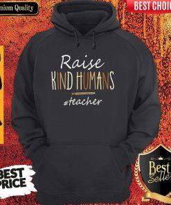 Nice Raise Kind Humans #Teacher Hoodie