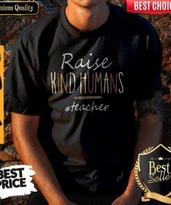 Nice Raise Kind Humans #Teacher Shirt