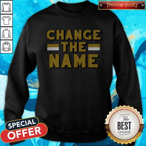 Official Change The Name Sweatshirt