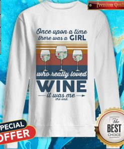 Once Upon A Time There Was A Girl Who Really Loved Wine It Was Me The End Vintage Sweatshirt
