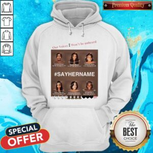 Our Voices Won't Be Unheard #SayHerName Hoodie