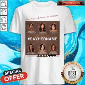 Our Voices Won't Be Unheard #SayHerName Shirt