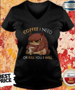 Owl Coffee I Need Or Kill You I Will V-neck