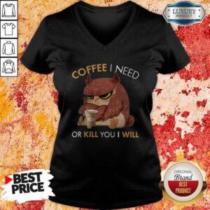 Owl Coffee I Need Or Kill You I Will V-neck