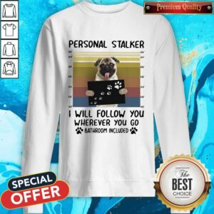 Personal Stalker I Will Follow You Wherever You Go Batthroom Included Vintage Sweatshirt