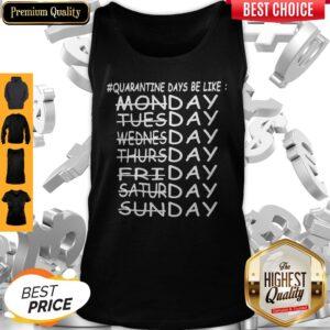 Quarntine Days Be Like Monday Tuesday Wednesday Thursday Friday Saturday Sunday Tank Top