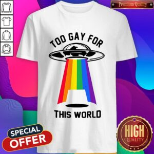Rainbow Spaceship Too Gay For This World Shirt