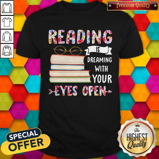 Reading Is Dreaming With Your Eyes Open Book Glasses Shirt