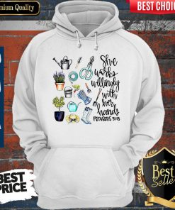 She Works Willingly With Her Hands Proverbs 31.13 Hoodie