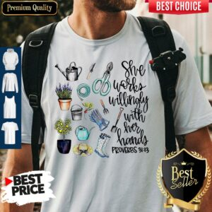 She Works Willingly With Her Hands Proverbs 31.13 Shirt