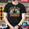Show Me Your Doobies Weed Marijuana Bud Stoner Shirt