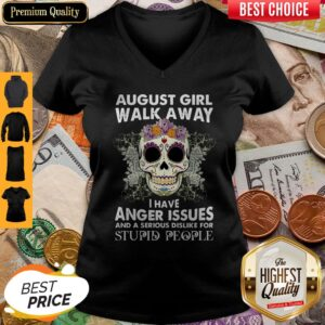 Skull August Girl Walk Away I Have Anger Issues Stupid People V-neck