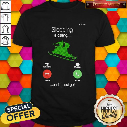 Sledding Is Calling And I Must Go Shirt