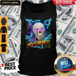 Sorry Shirt By Da Share Z0ne Tank Top