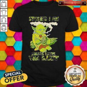Star Wars Yoda Stoned I Am Smoke More We Must Shirt