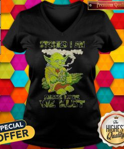 Star Wars Yoda Stoned I Am Smoke More We Must V-neck