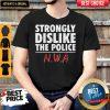 Strongly Dislike The Police NWA Shirt