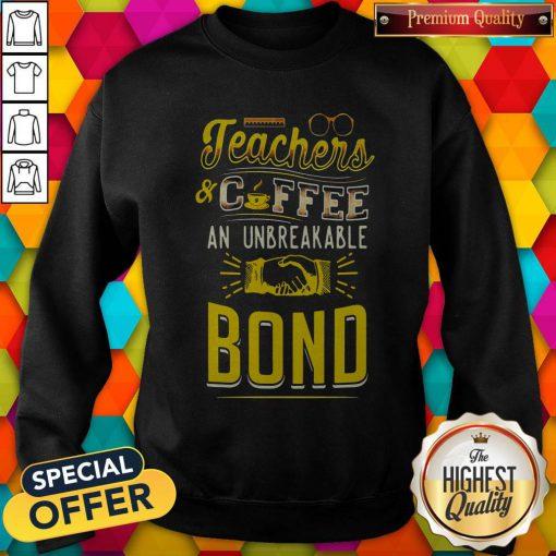 Teachers And Coffee An Unbreakable Bond Sweatshirt