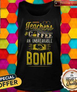 Teachers And Coffee An Unbreakable Bond Tank Top