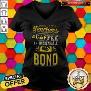Teachers And Coffee An Unbreakable Bond V-neck