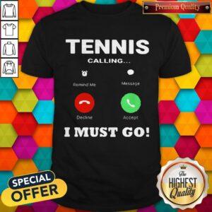 Tennis Calling I Must Go Shirt