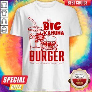 The Big Kahuna Burger That Tasty Hawaiian Burger Joint Shirt