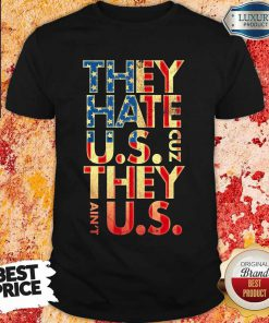 They Hate Us 'Cuz They Ain't Us Shirt