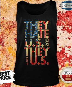 They Hate Us 'Cuz They Ain't Us Tank Top