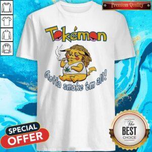 Tokemon Gotta Smoke 'Em All Shirt