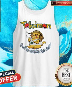 Tokemon Gotta Smoke 'Em All Tank Top